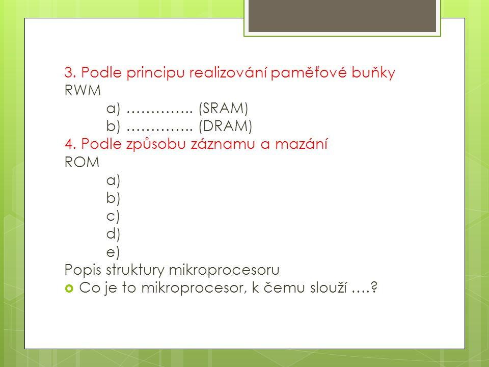 3. Podle principu realizování paměťové buňky RWM a) …………..