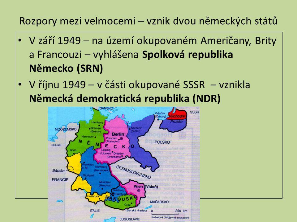 Rozpory mezi velmocemi – vznik dvou německých států V září 1949 – na území okupovaném Američany, Brity a Francouzi – vyhlášena Spolková republika Německo (SRN) V říjnu 1949 – v části okupované SSSR – vznikla Německá demokratická republika (NDR)