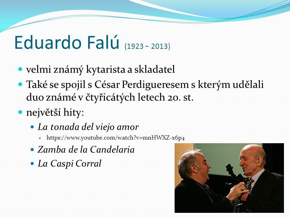 Eduardo Falú (1923 − 2013) velmi známý kytarista a skladatel Také se spojil s César Perdigueresem s kterým udělali duo známé v čtyřicátých letech 20.