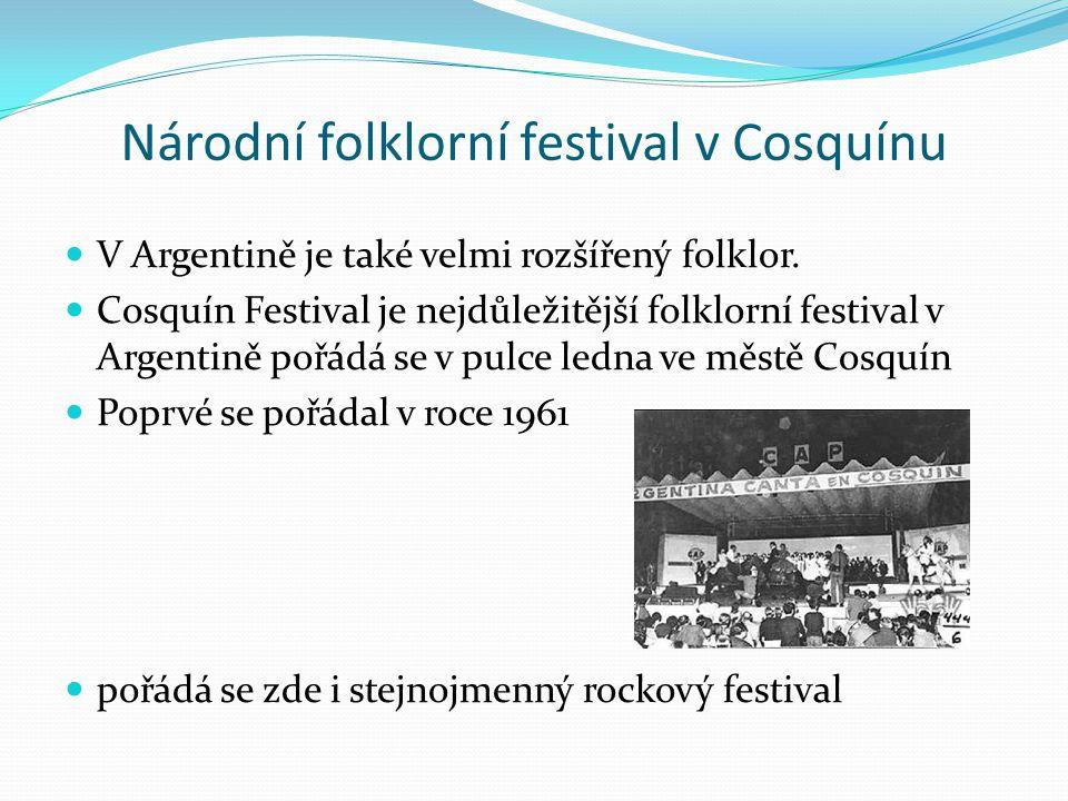Národní folklorní festival v Cosquínu V Argentině je také velmi rozšířený folklor. Cosquín Festival je nejdůležitější folklorní festival v Argentině p
