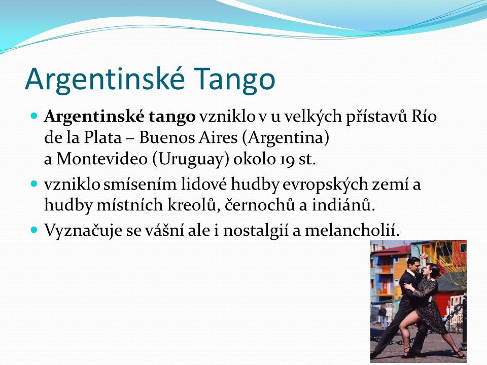 Argentinské Tango Argentinské tango vzniklo v u velkých přístavů Río de la Plata – Buenos Aires (Argentina) a Montevideo (Uruguay) okolo 19 st. vznikl