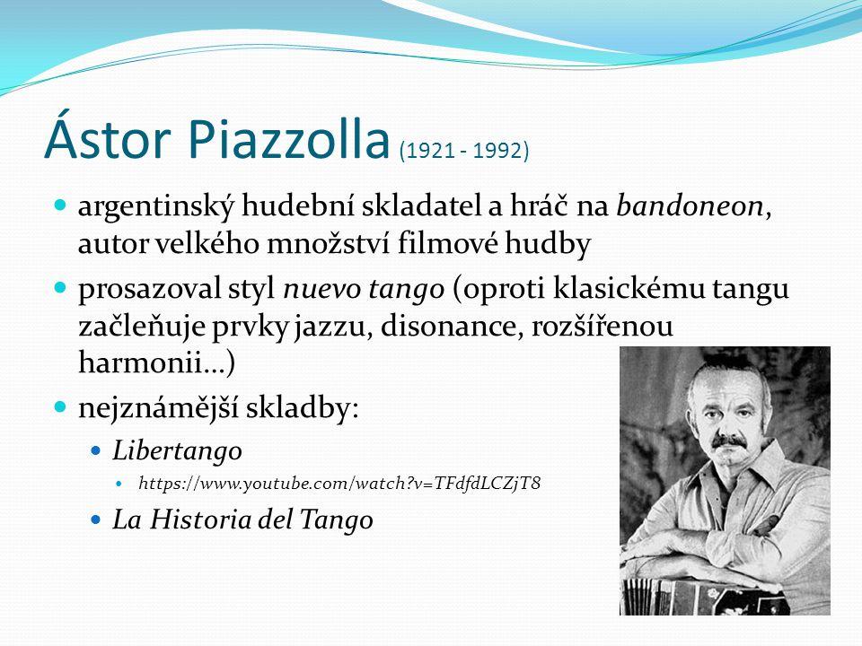 Ástor Piazzolla (1921 - 1992) argentinský hudební skladatel a hráč na bandoneon, autor velkého množství filmové hudby prosazoval styl nuevo tango (opr