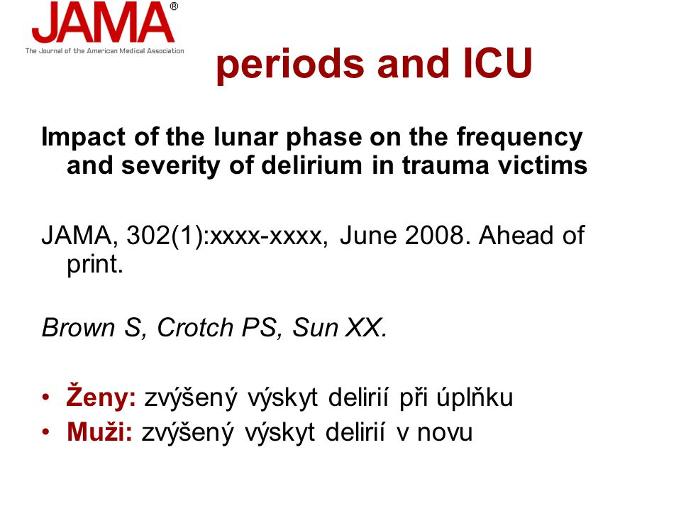 periods and ICU Impact of the lunar phase on the frequency and severity of delirium in trauma victims JAMA, 302(1):xxxx-xxxx, June 2008.
