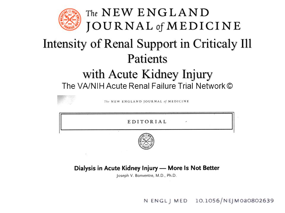 Intensity of Renal Support in Criticaly Ill Patients with Acute Kidney Injury Intensity of Renal Support in Criticaly Ill Patients with Acute Kidney Injury The VA/NIH Acute Renal Failure Trial Network ©