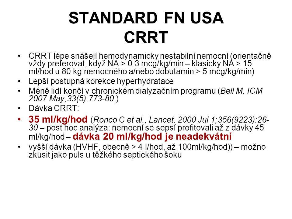 CRRT lépe snášejí hemodynamicky nestabilní nemocní (orientačně vždy preferovat, když NA > 0.3 mcg/kg/min – klasicky NA > 15 ml/hod u 80 kg nemocného a/nebo dobutamin > 5 mcg/kg/min) Lepší postupná korekce hyperhydratace Méně lidí končí v chronickém dialyzačním programu (Bell M, ICM 2007 May;33(5):773-80.) Dávka CRRT: 35 ml/kg/hod (Ronco C et al., Lancet.