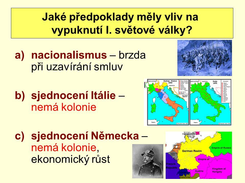 a)nacionalismus – brzda při uzavírání smluv b)sjednocení Itálie – nemá kolonie c)sjednocení Německa – nemá kolonie, ekonomický růst Jaké předpoklady m