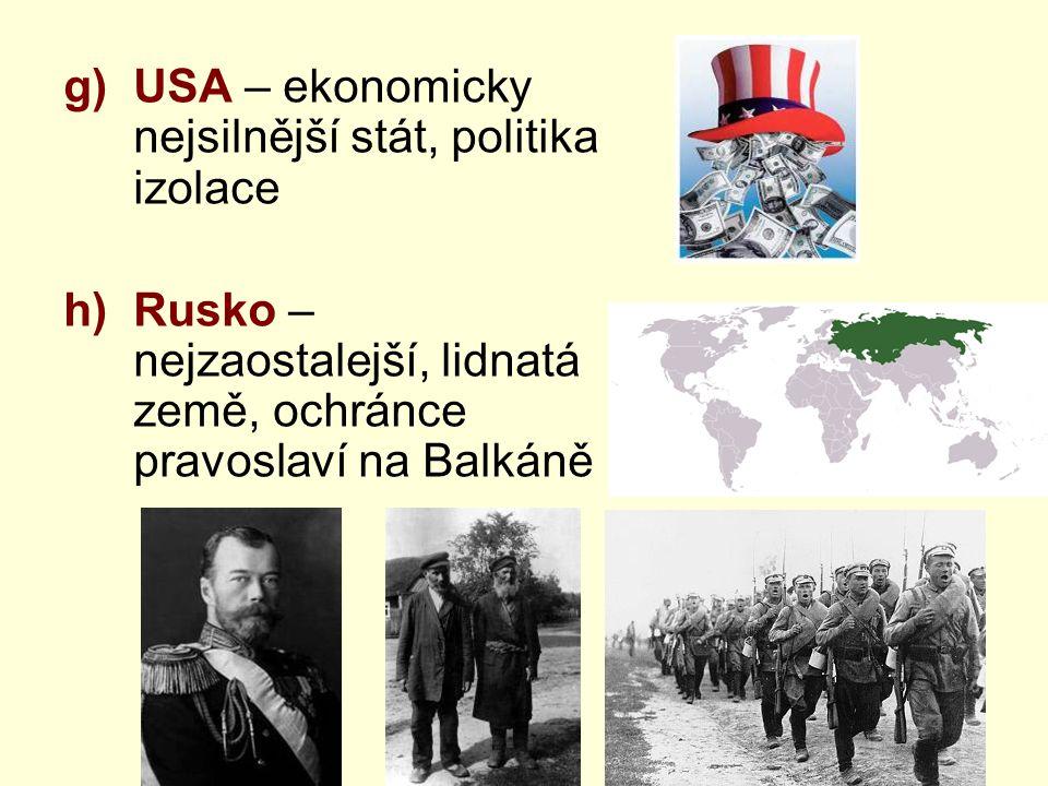 g)USA – ekonomicky nejsilnější stát, politika izolace h)Rusko – nejzaostalejší, lidnatá země, ochránce pravoslaví na Balkáně