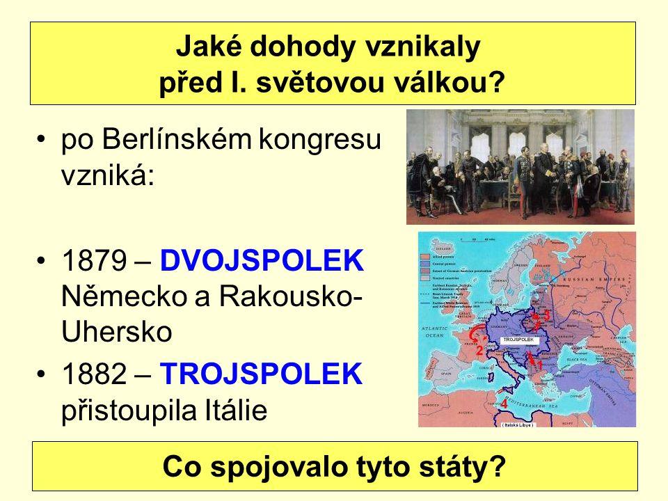 po Berlínském kongresu vzniká: 1879 – DVOJSPOLEK Německo a Rakousko- Uhersko 1882 – TROJSPOLEK přistoupila Itálie Jaké dohody vznikaly před I. světovo