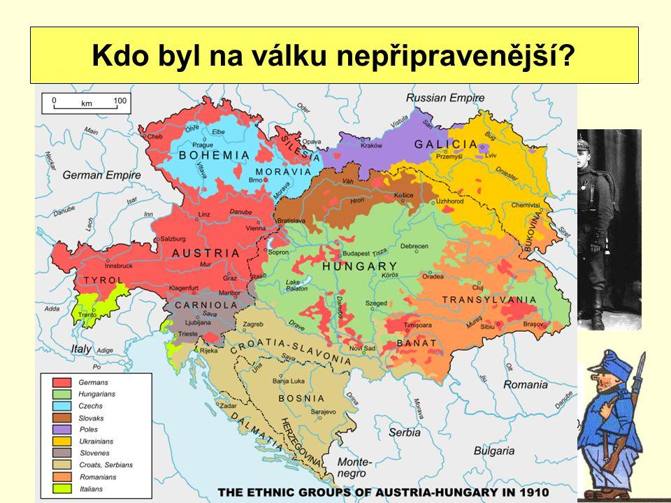 Německo nejlépe organizovaná armáda, nejlepší výzbroj Rakousko – Uhersko neschopné velení, národy se neměly rády Kdo byl na válku nepřipravenější?