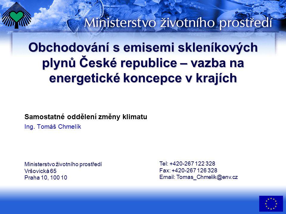 Obchodování s emisemi skleníkových plynů České republice – vazba na energetické koncepce v krajích Samostatné oddělení změny klimatu Ing. Tomáš Chmelí