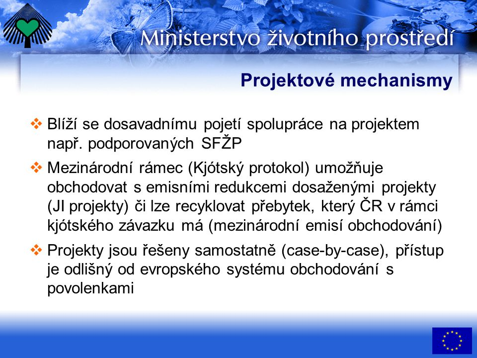 Projektové mechanismy  Blíží se dosavadnímu pojetí spolupráce na projektem např. podporovaných SFŽP  Mezinárodní rámec (Kjótský protokol) umožňuje o