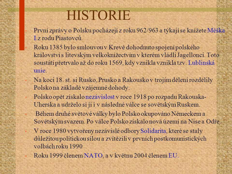 HISTORIE První zprávy o Polsku pocházejí z roku 962/963 a týkají se knížete Měška I.z rodu Piastovců. Roku 1385 bylo smlouvou v Krevě dohodnuto spojen
