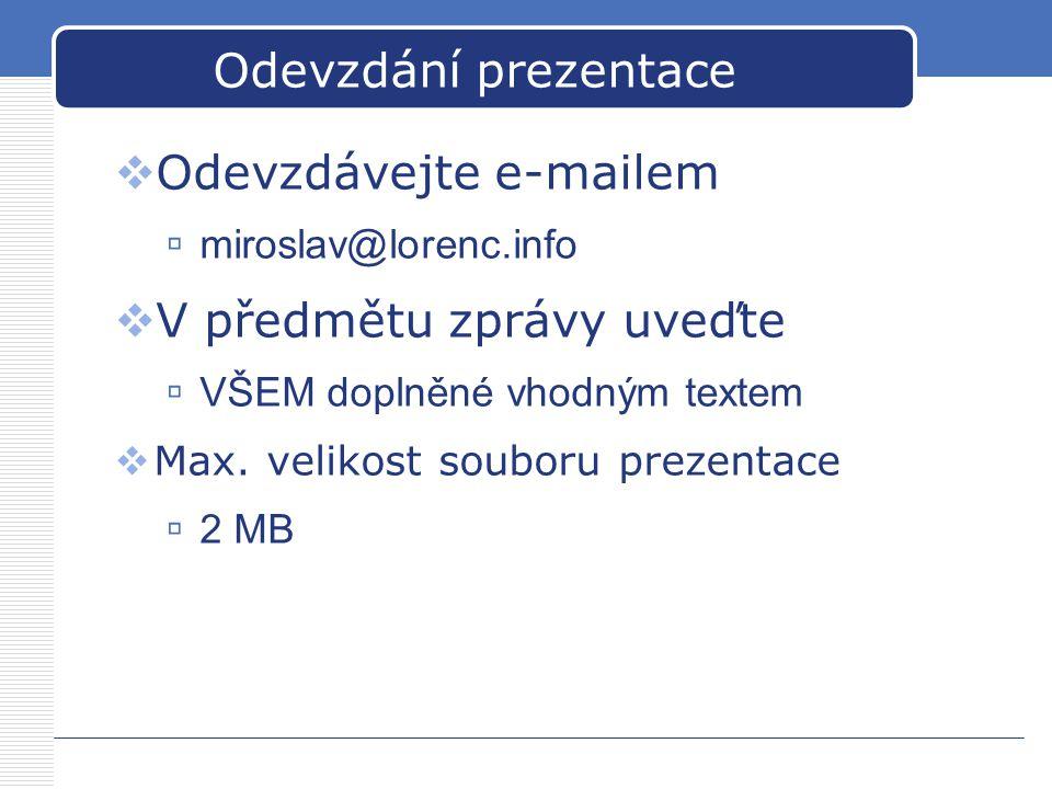 Odevzdání prezentace  Odevzdávejte e-mailem  miroslav@lorenc.info  V předmětu zprávy uveďte  VŠEM doplněné vhodným textem  Max. velikost souboru