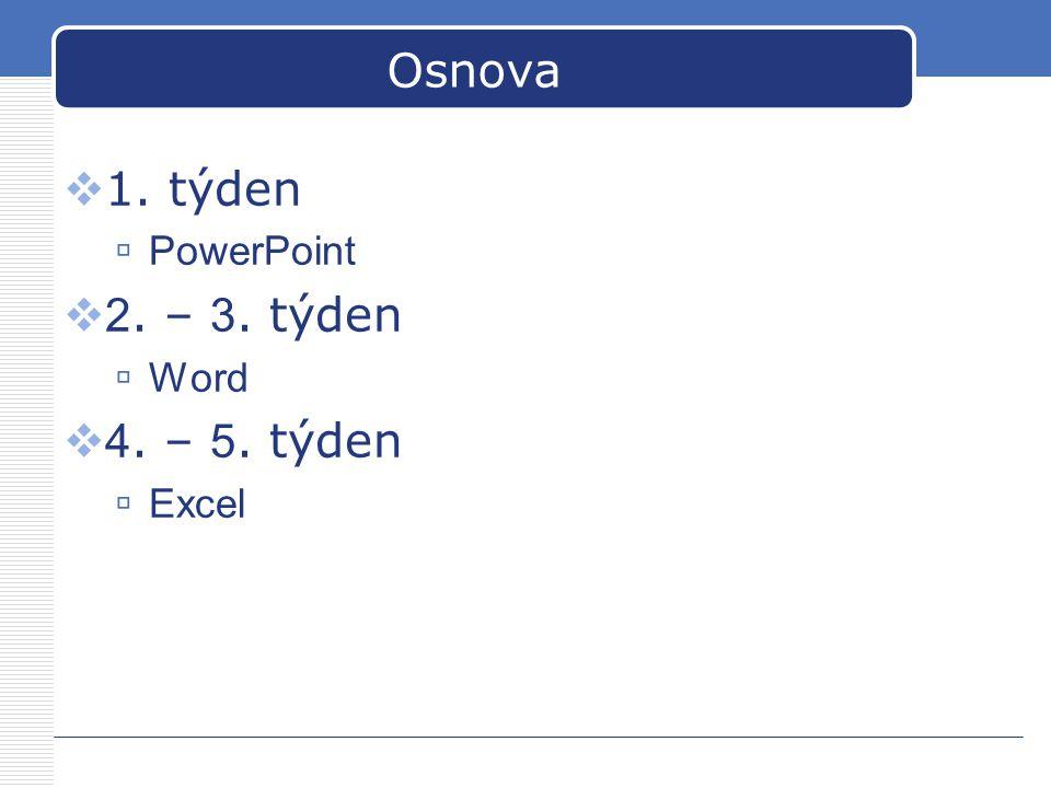 Osnova  1. týden  PowerPoint  2. – 3. týden  Word  4. – 5. týden  Excel