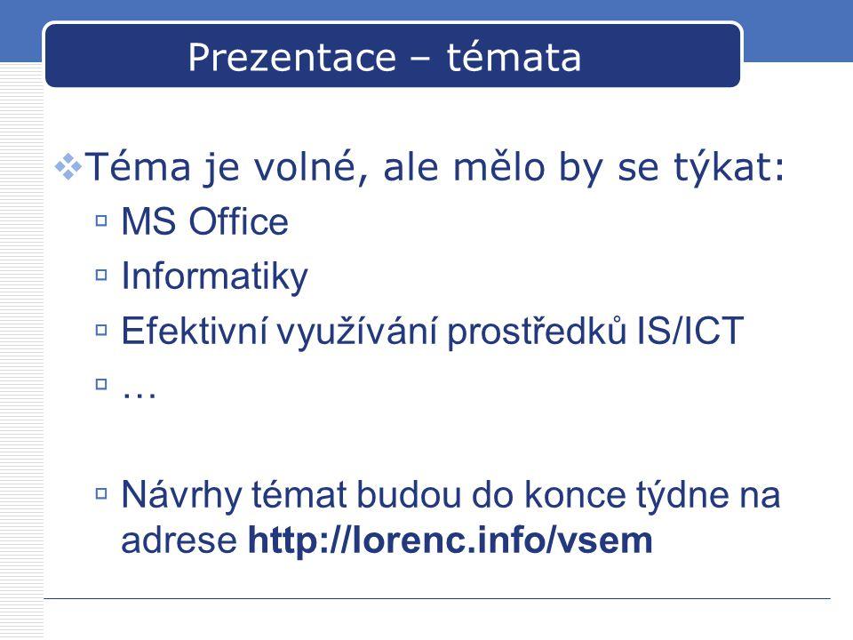 Prezentace – témata  Téma je volné, ale mělo by se týkat:  MS Office  Informatiky  Efektivní využívání prostředků IS/ICT  …  Návrhy témat budou