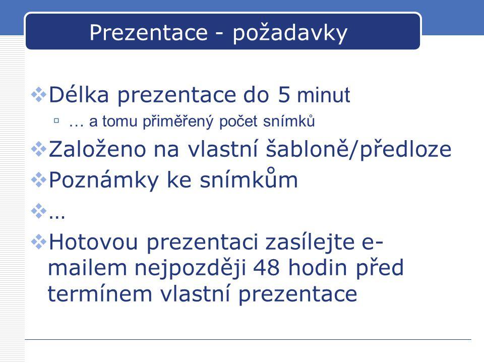 Prezentace - požadavky  Délka prezentace do 5 minut  … a tomu přiměřený počet snímků  Založeno na vlastní šabloně/předloze  Poznámky ke snímkům 
