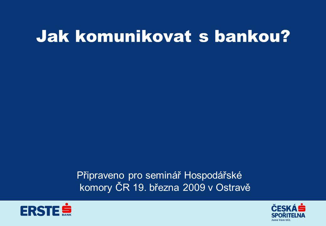 Jak komunikovat s bankou? Připraveno pro seminář Hospodářské komory ČR 19. března 2009 v Ostravě