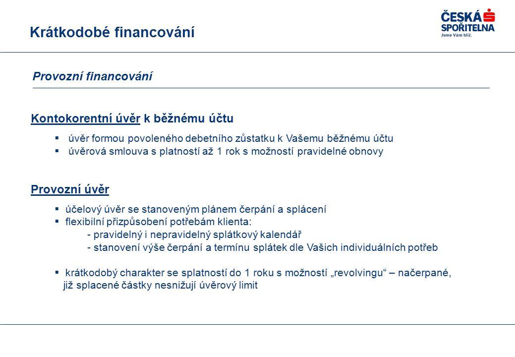 """Kontokorentní úvěr k běžnému účtu  úvěr formou povoleného debetního zůstatku k Vašemu běžnému účtu  úvěrová smlouva s platností až 1 rok s možností pravidelné obnovy Provozní úvěr  účelový úvěr se stanoveným plánem čerpání a splácení  flexibilní přizpůsobení potřebám klienta: - pravidelný i nepravidelný splátkový kalendář - stanovení výše čerpání a termínu splátek dle Vašich individuálních potřeb  krátkodobý charakter se splatností do 1 roku s možností """"revolvingu – načerpané, již splacené částky nesnižují úvěrový limit Krátkodobé financování Provozní financování"""