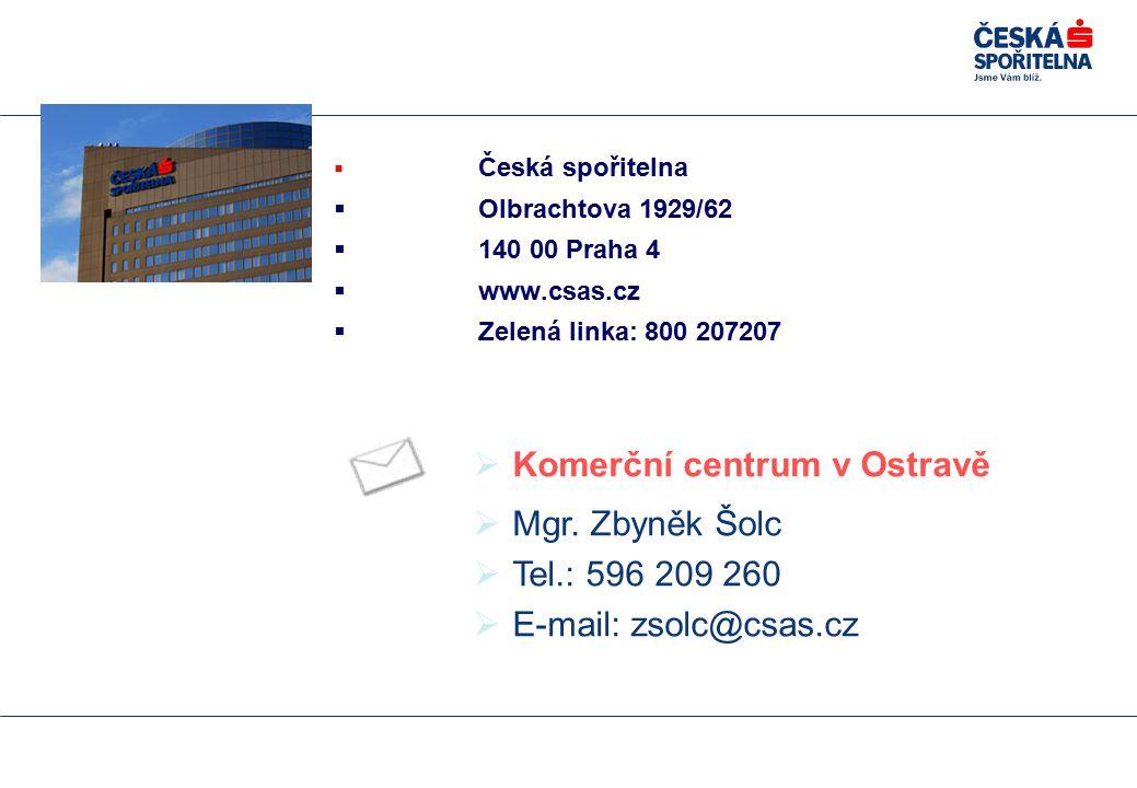  Česká spořitelna  Olbrachtova 1929/62  140 00 Praha 4  www.csas.cz  Zelená linka: 800 207207 Kontakty  Komerční centrum v Ostravě  Mgr.