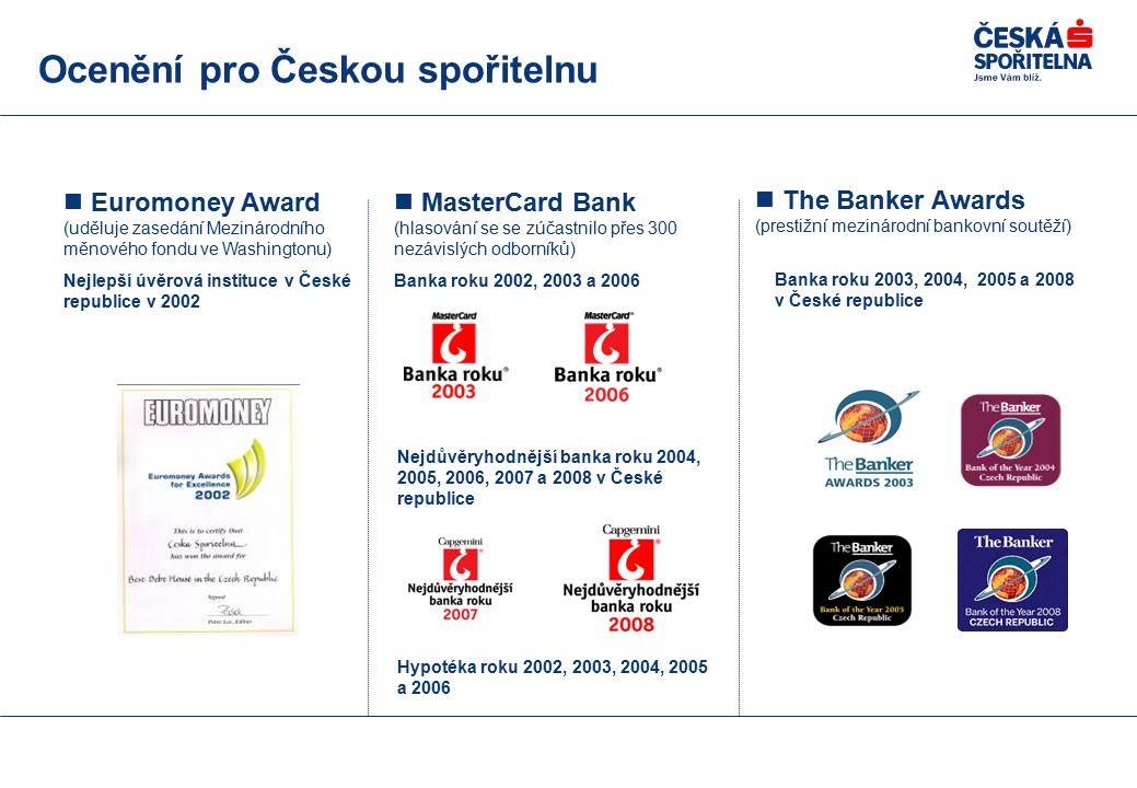 Ocenění pro Českou spořitelnu MasterCard Bank (hlasování se se zúčastnilo přes 300 nezávislých odborníků) Banka roku 2002, 2003 a 2006 Euromoney Award (uděluje zasedání Mezinárodního měnového fondu ve Washingtonu) Nejlepší úvěrová instituce v České republice v 2002 The Banker Awards (prestižní mezinárodní bankovní soutěží) Banka roku 2003, 2004, 2005 a 2008 v České republice Nejdůvěryhodnější banka roku 2004, 2005, 2006, 2007 a 2008 v České republice Hypotéka roku 2002, 2003, 2004, 2005 a 2006