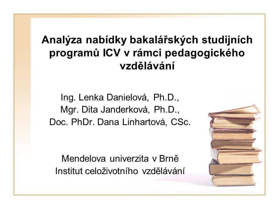 Analýza nabídky bakalářských studijních programů ICV v rámci pedagogického vzdělávání Ing. Lenka Danielová, Ph.D., Mgr. Dita Janderková, Ph.D., Doc. P