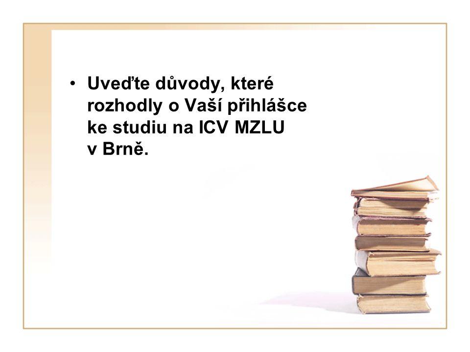 Uveďte důvody, které rozhodly o Vaší přihlášce ke studiu na ICV MZLU v Brně.