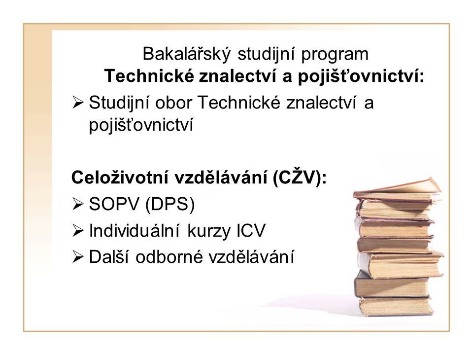 Bakalářský studijní program Technické znalectví a pojišťovnictví:  Studijní obor Technické znalectví a pojišťovnictví Celoživotní vzdělávání (CŽV):  SOPV (DPS)  Individuální kurzy ICV  Další odborné vzdělávání