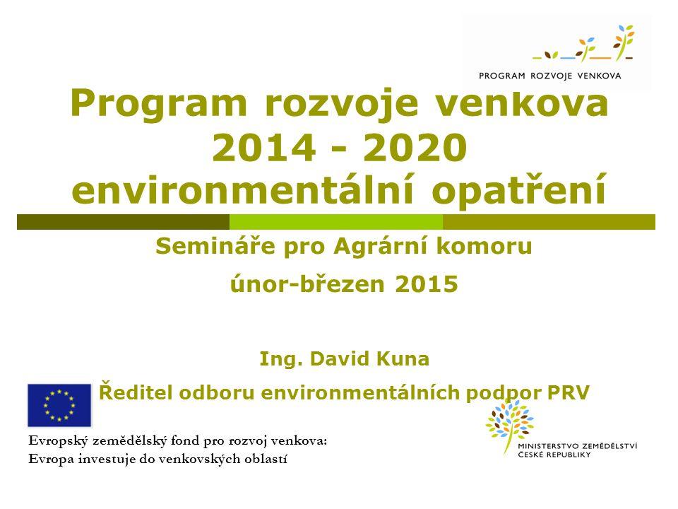 Program rozvoje venkova 2014 - 2020 environmentální opatření Evropský zemědělský fond pro rozvoj venkova: Evropa investuje do venkovských oblastí Semi