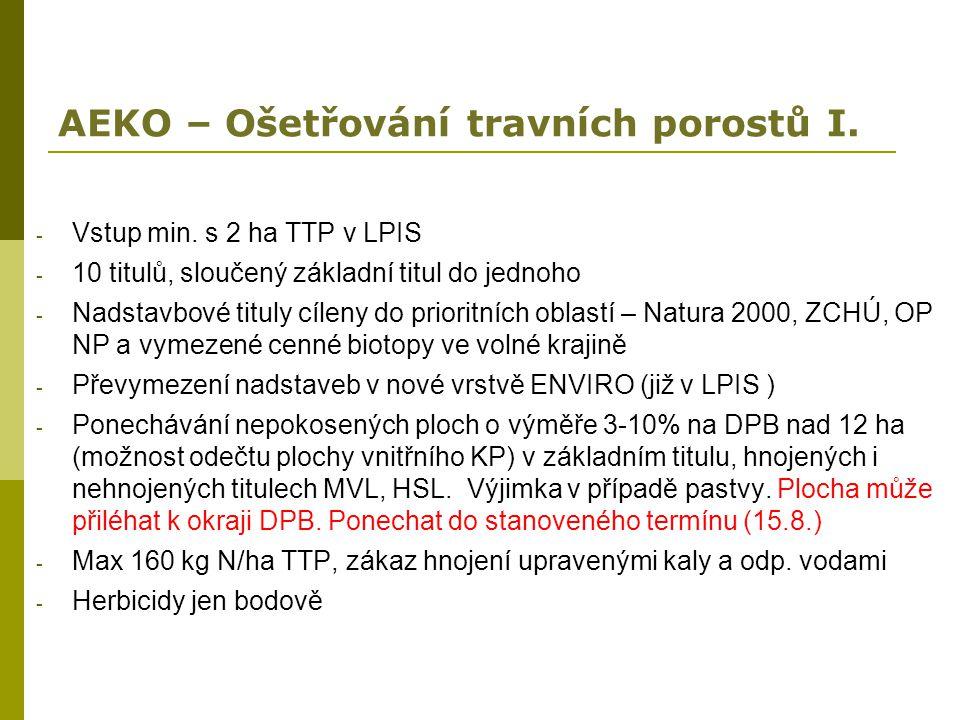 AEKO – Ošetřování travních porostů I. - Vstup min. s 2 ha TTP v LPIS - 10 titulů, sloučený základní titul do jednoho - Nadstavbové tituly cíleny do pr