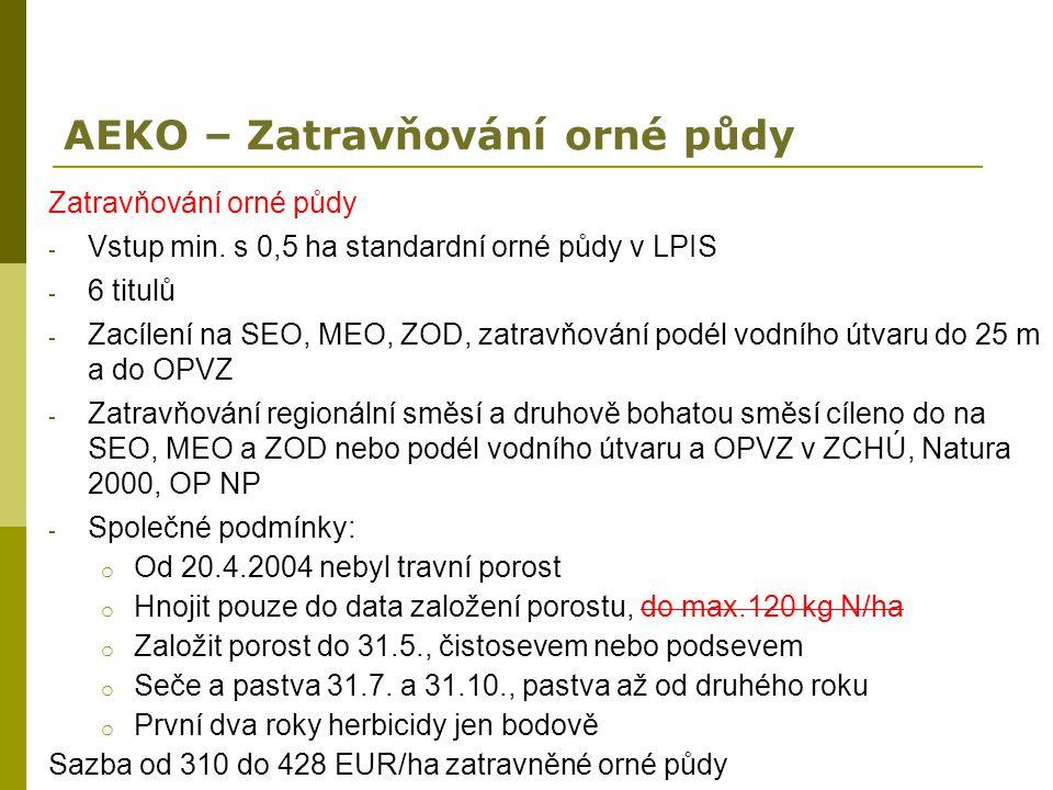 AEKO – Zatravňování orné půdy Zatravňování orné půdy - Vstup min. s 0,5 ha standardní orné půdy v LPIS - 6 titulů - Zacílení na SEO, MEO, ZOD, zatravň