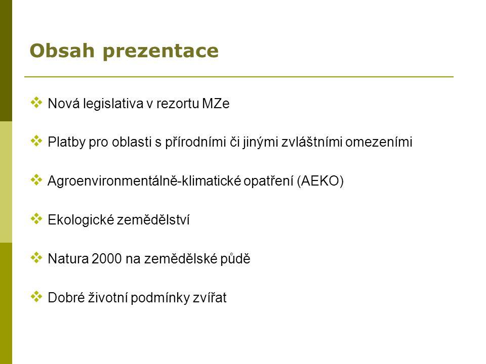 Obsah prezentace  Nová legislativa v rezortu MZe  Platby pro oblasti s přírodními či jinými zvláštními omezeními  Agroenvironmentálně-klimatické op