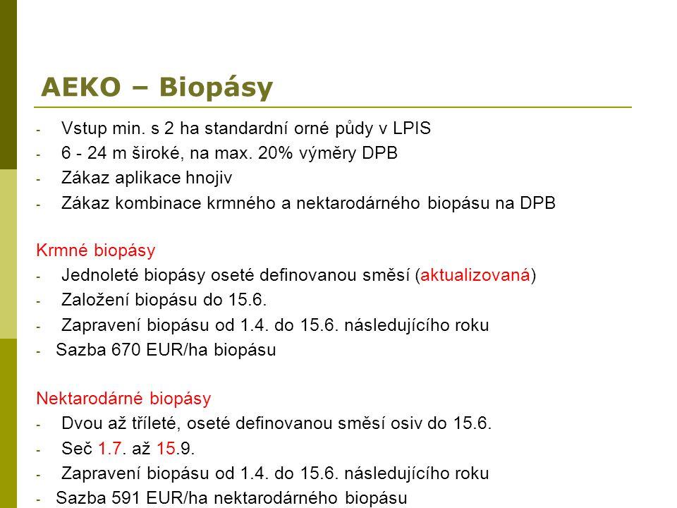 AEKO – Biopásy - Vstup min. s 2 ha standardní orné půdy v LPIS - 6 - 24 m široké, na max. 20% výměry DPB - Zákaz aplikace hnojiv - Zákaz kombinace krm