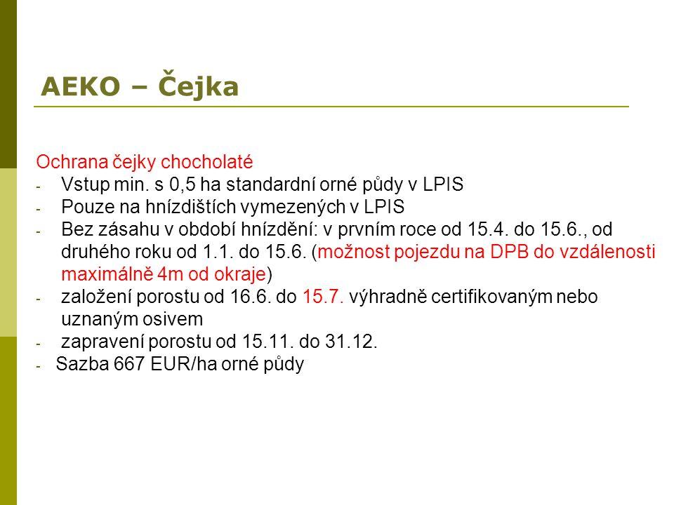 AEKO – Čejka Ochrana čejky chocholaté - Vstup min. s 0,5 ha standardní orné půdy v LPIS - Pouze na hnízdištích vymezených v LPIS - Bez zásahu v období
