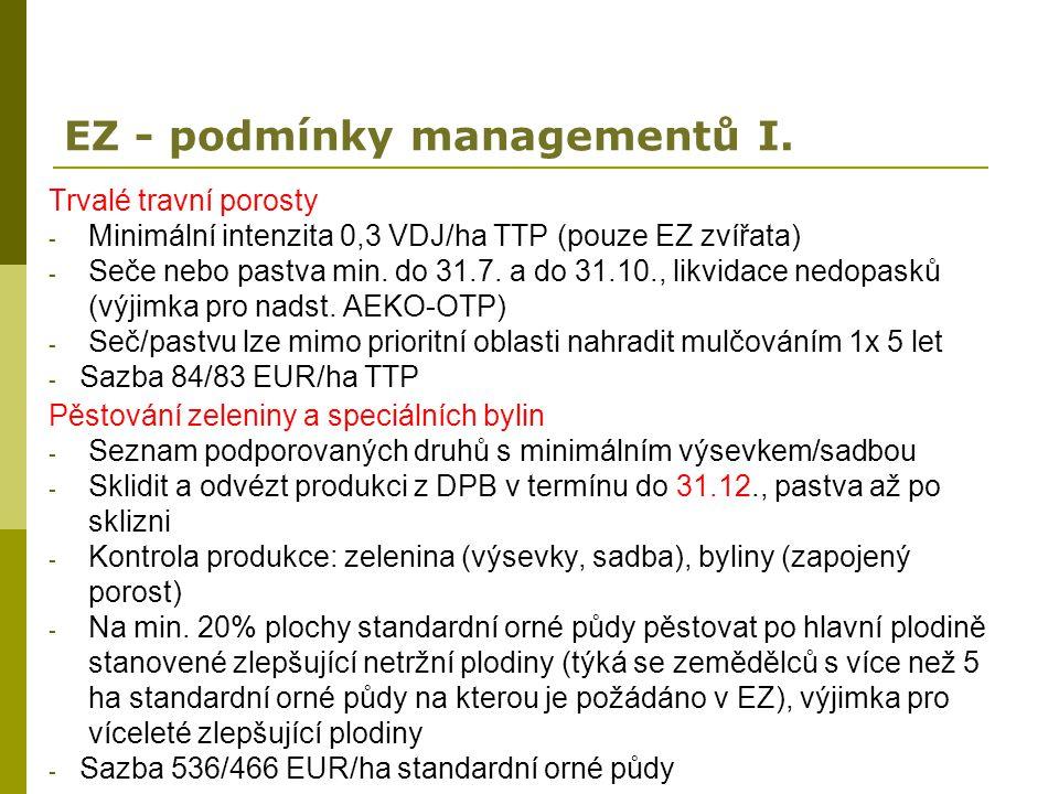 EZ - podmínky managementů I. Trvalé travní porosty - Minimální intenzita 0,3 VDJ/ha TTP (pouze EZ zvířata) - Seče nebo pastva min. do 31.7. a do 31.10