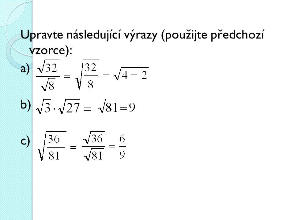 Upravte následující výrazy (použijte předchozí vzorce): a) b) c)