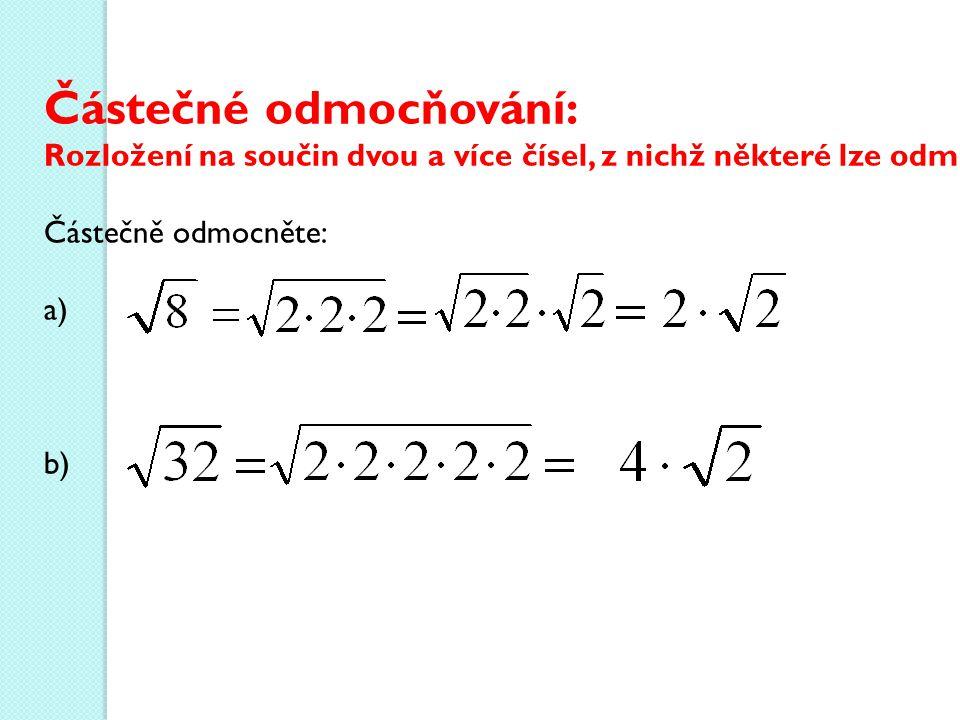Částečné odmocňování: Rozložení na součin dvou a více čísel, z nichž některé lze odmocnit.