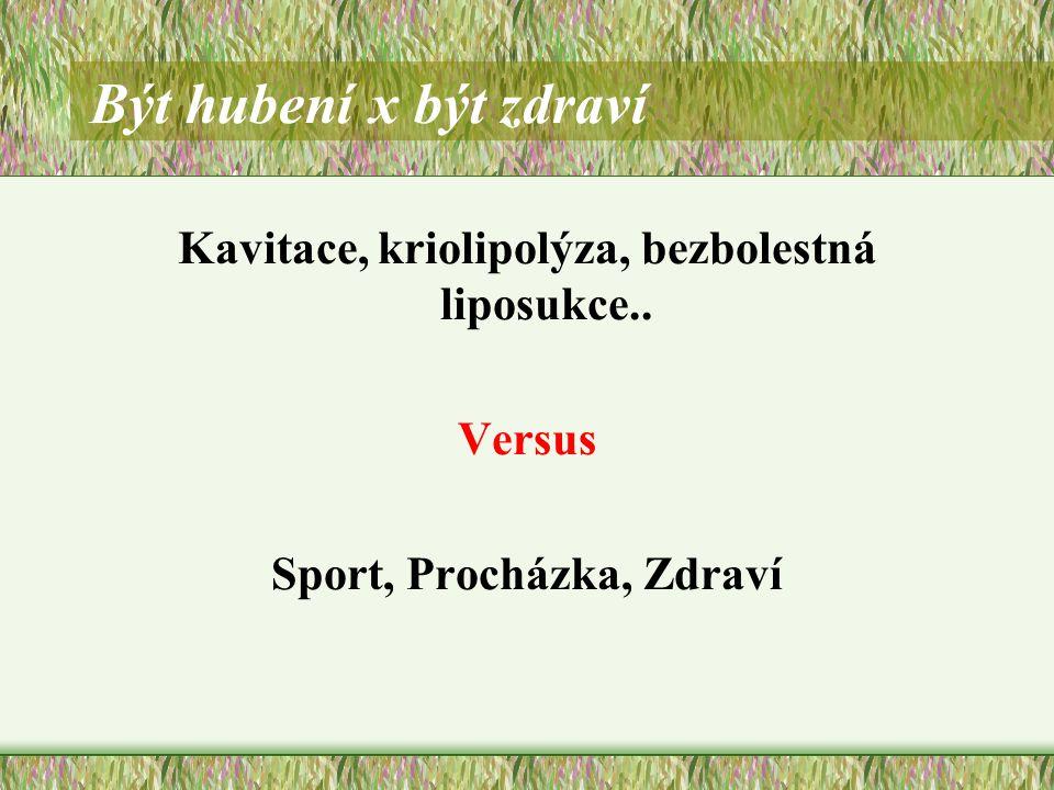 Být hubení x být zdraví Kavitace, kriolipolýza, bezbolestná liposukce.. Versus Sport, Procházka, Zdraví
