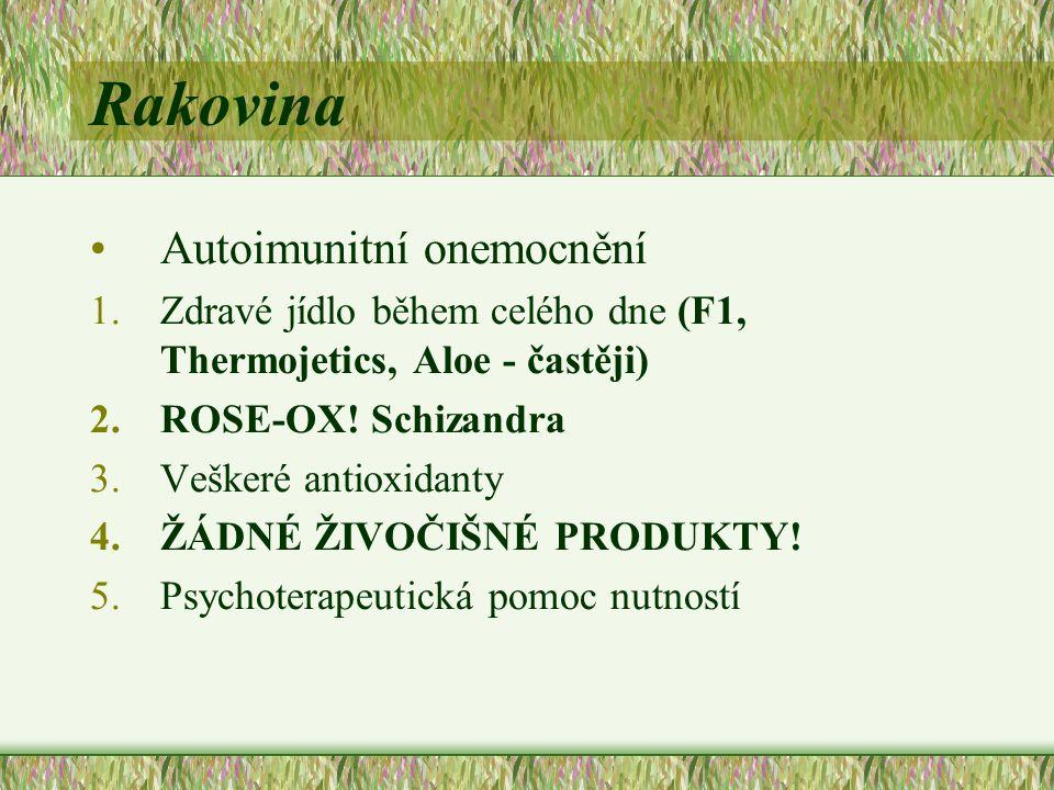 Rakovina Autoimunitní onemocnění 1.Zdravé jídlo během celého dne (F1, Thermojetics, Aloe - častěji) 2.ROSE-OX! Schizandra 3.Veškeré antioxidanty 4.ŽÁD