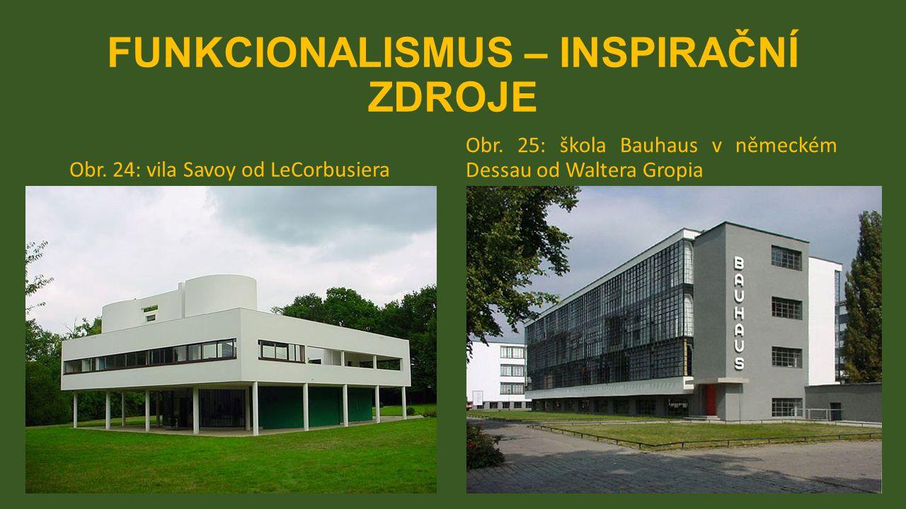 FUNKCIONALISMUS – INSPIRAČNÍ ZDROJE Obr. 24: vila Savoy od LeCorbusiera Obr. 25: škola Bauhaus v německém Dessau od Waltera Gropia