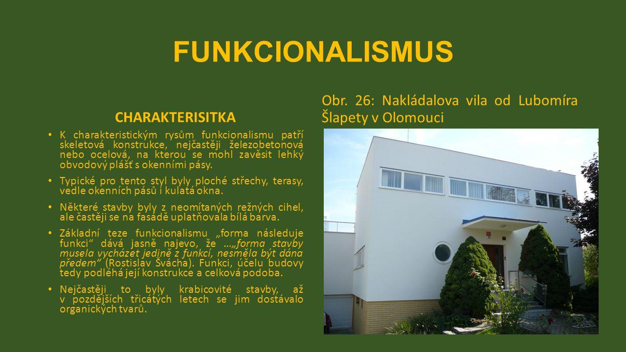 FUNKCIONALISMUS CHARAKTERISITKA K charakteristickým rysům funkcionalismu patří skeletová konstrukce, nejčastěji železobetonová nebo ocelová, na kterou