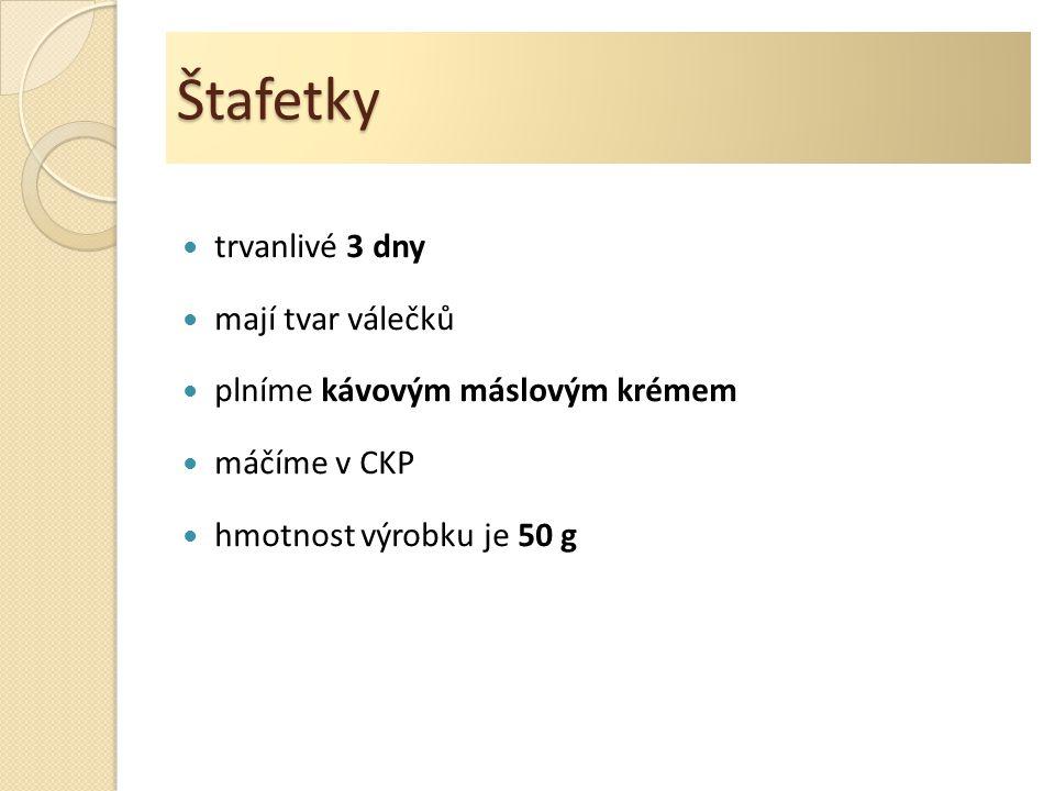 Štafetky trvanlivé 3 dny mají tvar válečků plníme kávovým máslovým krémem máčíme v CKP hmotnost výrobku je 50 g