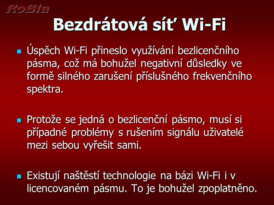 Bezdrátová síť Wi-Fi Bezdrátová síť Wi-Fi Úspěch Wi-Fi přineslo využívání bezlicenčního pásma, což má bohužel negativní důsledky ve formě silného zaru