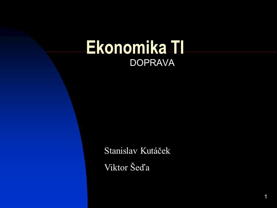 1 Ekonomika TI DOPRAVA Stanislav Kutáček Viktor Šeďa