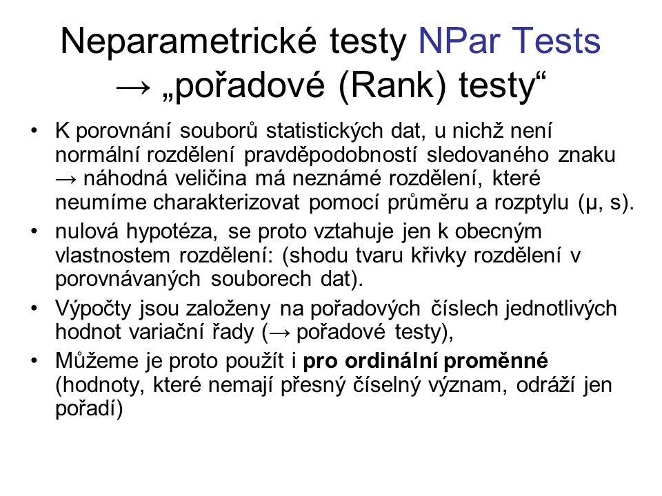 """Neparametrické testy NPar Tests → """"pořadové (Rank) testy K porovnání souborů statistických dat, u nichž není normální rozdělení pravděpodobností sledovaného znaku → náhodná veličina má neznámé rozdělení, které neumíme charakterizovat pomocí průměru a rozptylu (µ, s)."""
