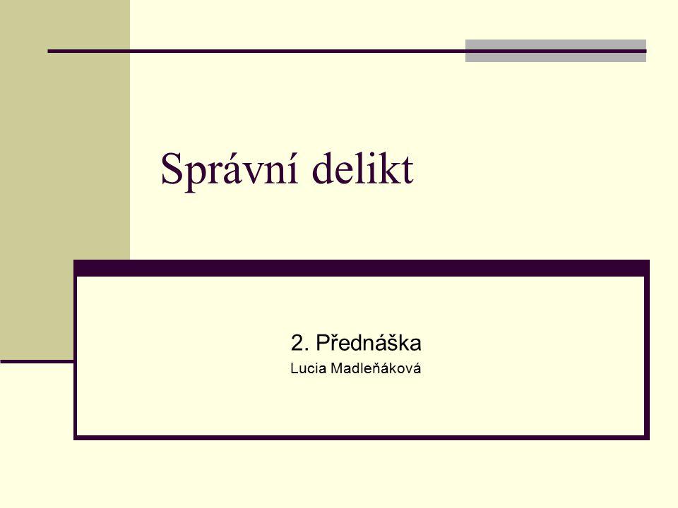 Správní delikt 2. Přednáška Lucia Madleňáková