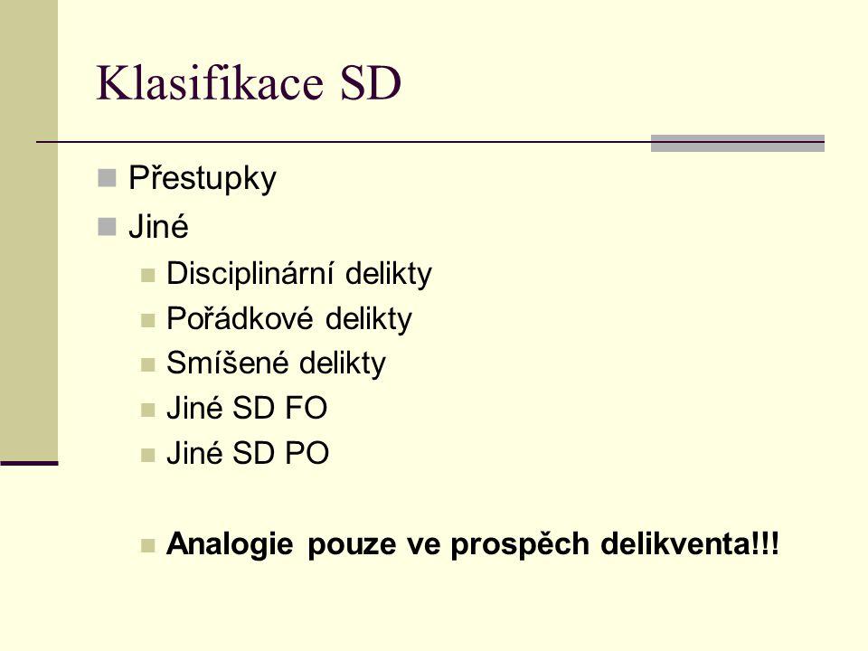Klasifikace SD Přestupky Jiné Disciplinární delikty Pořádkové delikty Smíšené delikty Jiné SD FO Jiné SD PO Analogie pouze ve prospěch delikventa!!!