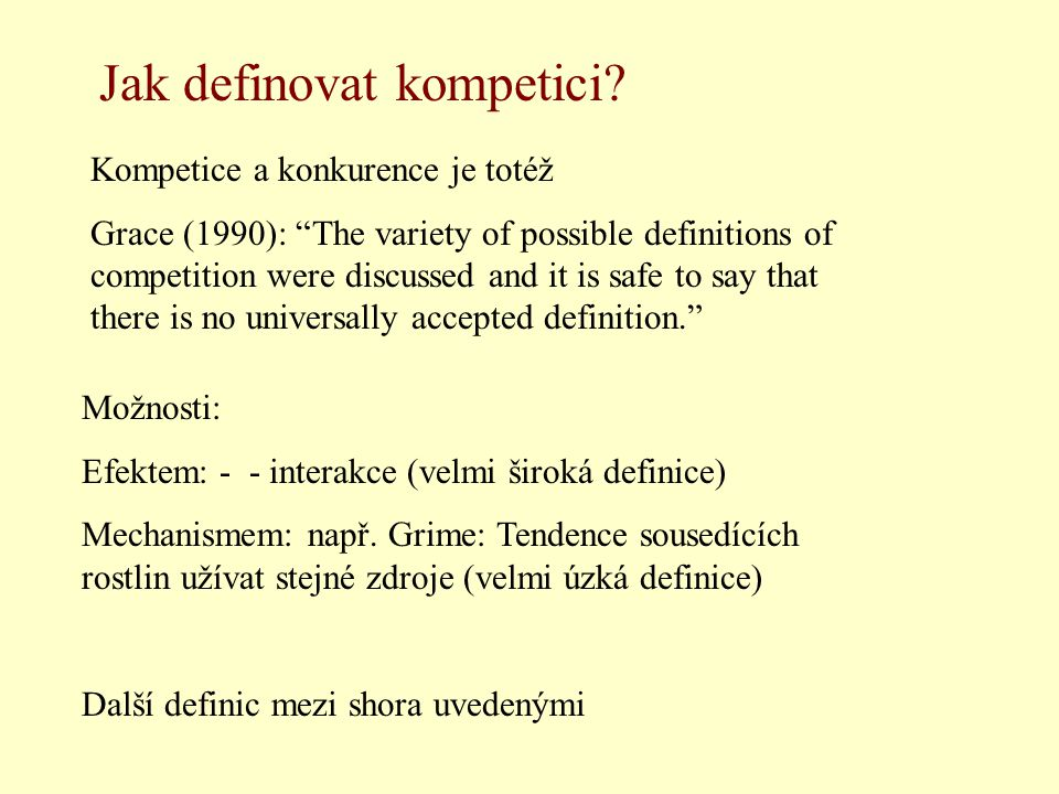 "Kompetice a konkurence je totéž Grace (1990): ""The variety of possible definitions of competition were discussed and it is safe to say that there is n"