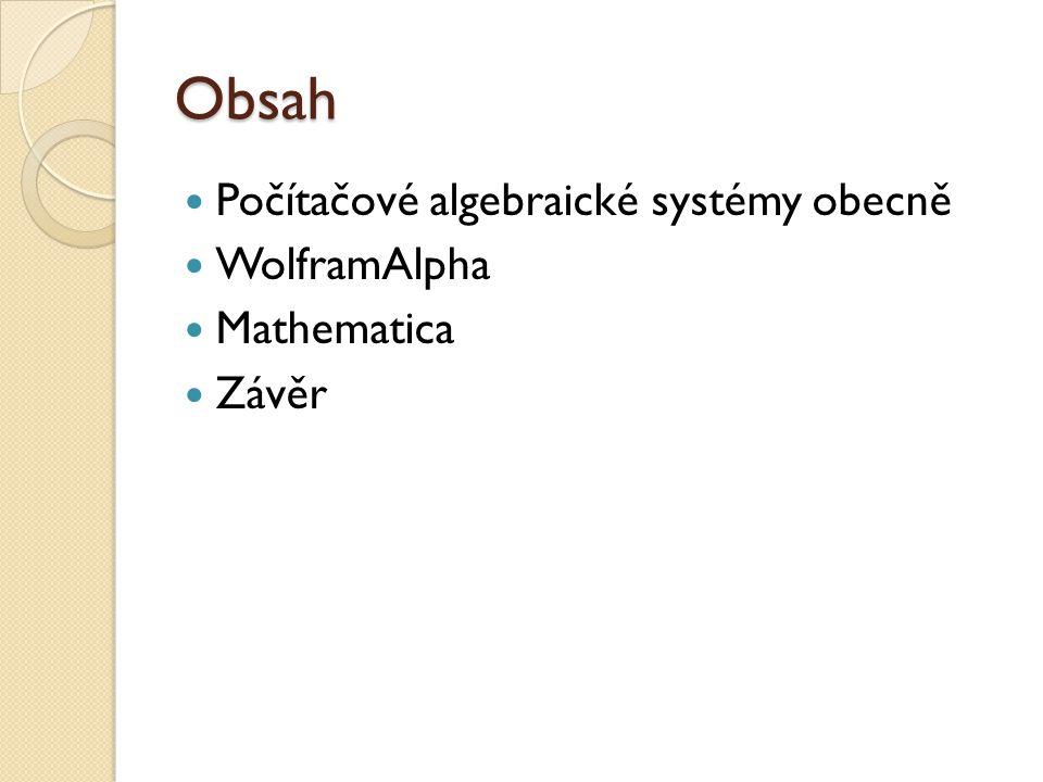 Obsah Počítačové algebraické systémy obecně WolframAlpha Mathematica Závěr