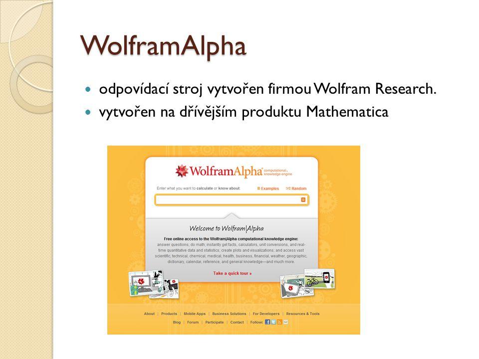 WolframAlpha odpovídací stroj vytvořen firmou Wolfram Research. vytvořen na dřívějším produktu Mathematica