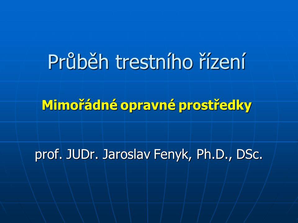 Průběh trestního řízení Mimořádné opravné prostředky prof. JUDr. Jaroslav Fenyk, Ph.D., DSc.